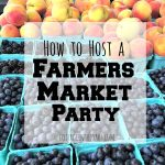 Hosting A Farmers Market Party